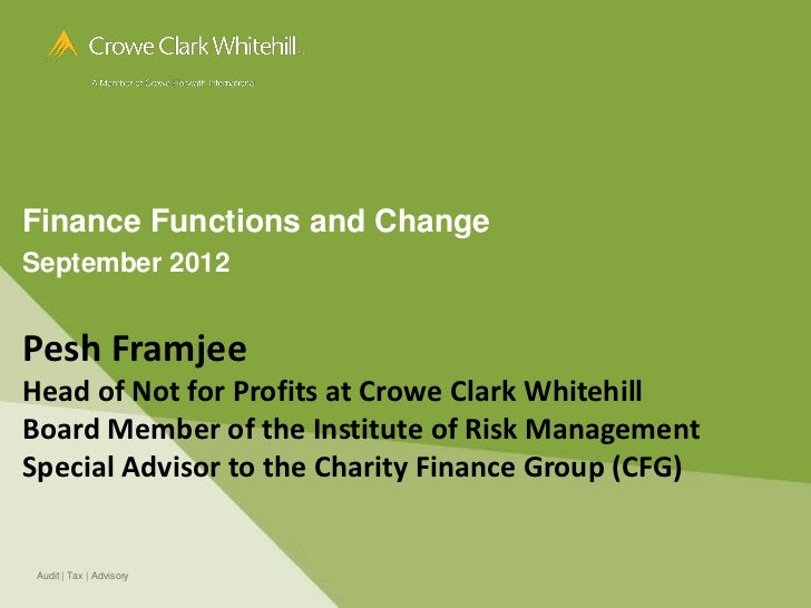 Finance Functions and ChangeSeptember 2012Pesh FramjeeHead of Not for Profits at Crowe Clark WhitehillBoard Member of the ...