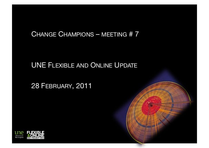CHANGE CHAMPIONS – MEETING # 7UNE FLEXIBLE AND ONLINE UPDATE28 FEBRUARY, 2011