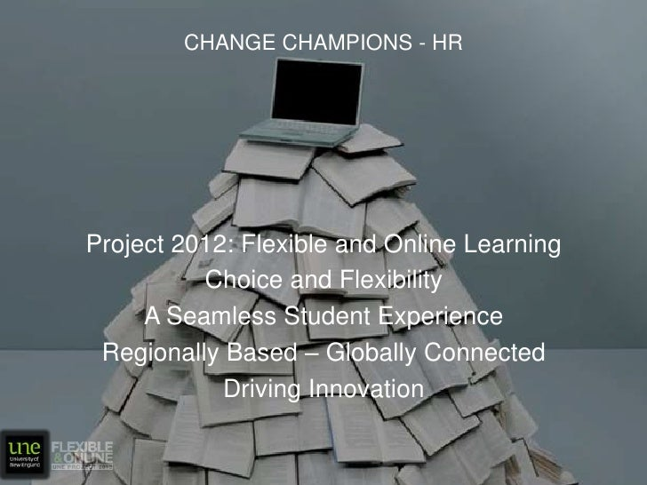 Change Champions - HR<br />Project 2012: Flexible and Online Learning<br />Choice and Flexibility<br />A Seamless Student ...