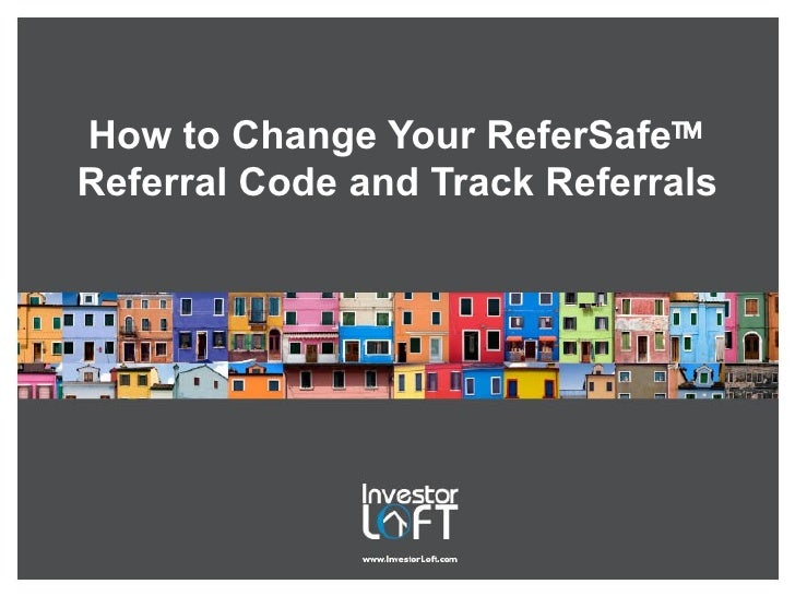 InvestorLoft.com: How to Change Your ReferSafe Referral Code and Track Referrals