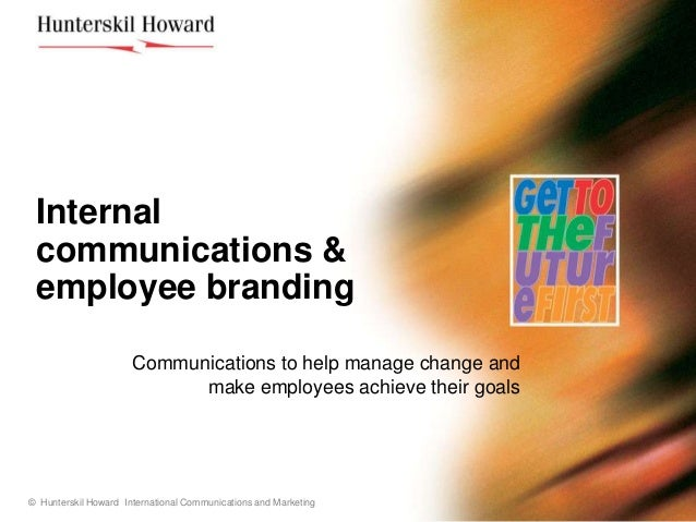 Internal communications & employee branding                      Communications to help manage change and                 ...