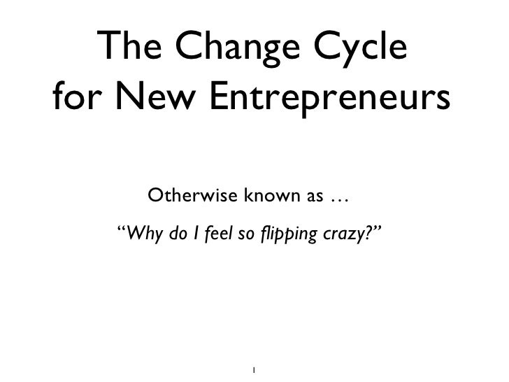 "The Change Cycle for New Entrepreneurs Otherwise known as … "" Why do I feel so flipping crazy?"""