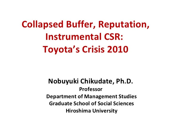 Collapsed Buffer, Reputation, Instrumental CSR:  Toyota's Crisis 2010 Nobuyuki Chikudate, Ph.D.  Professor  Department of ...