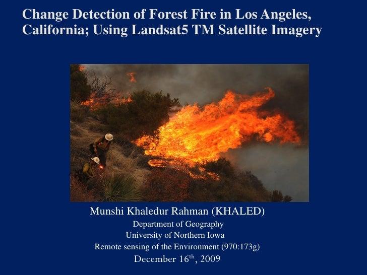 Change Detection of Forest Fire in Los Angeles, California; Using Landsat5 TM Satellite Imagery               Munshi Khale...