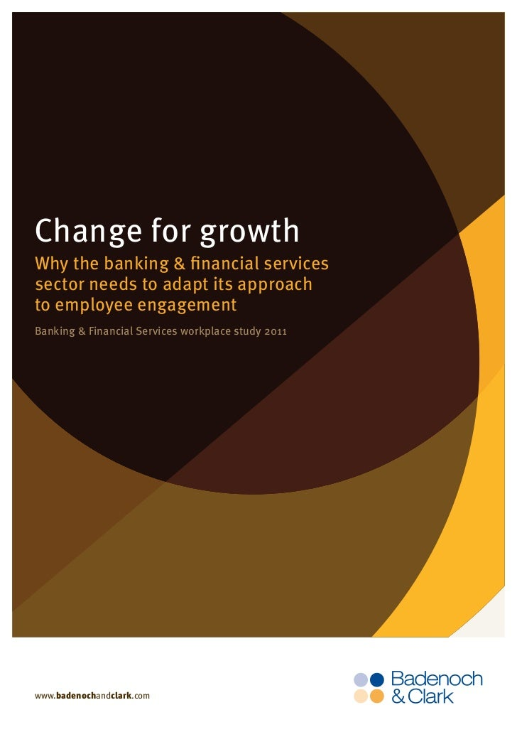 Page 1 0f 9Change for growthWhy the banking & financial servicessector needs to adapt its approachto employee engagementBa...