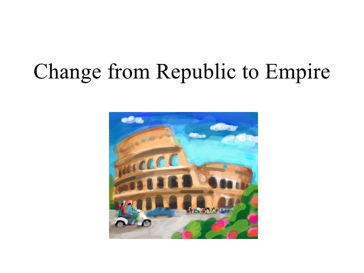 Change from Republic to Empire