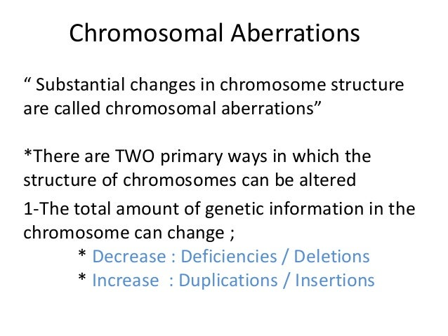 """Chromosomal Aberrations """" Substantial changes in chromosome structure are called chromosomal aberrations"""" *There are TWO p..."""