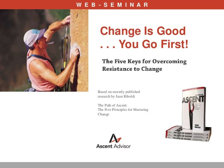 W  E  B  -  S  E  M  I  N  A  R<br />Change Is Good<br />. . . You Go First! <br />The Five Keys for Overcoming Resistance...