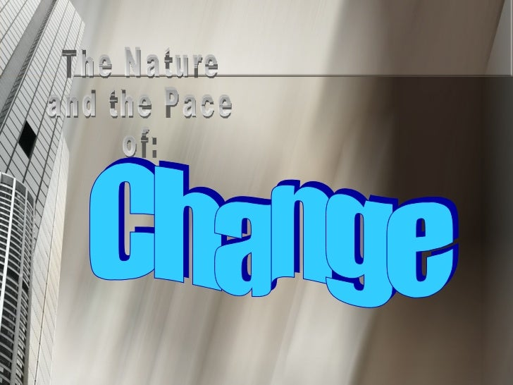 The Nature and the Pace of: Change