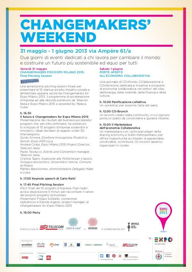 CHANGEMAKERS'WEEKEND31 maggio - 1 giugno 2013 via Ampère 61/aDue giorni di eventi dedicati a chi lavora per cambiare il mo...