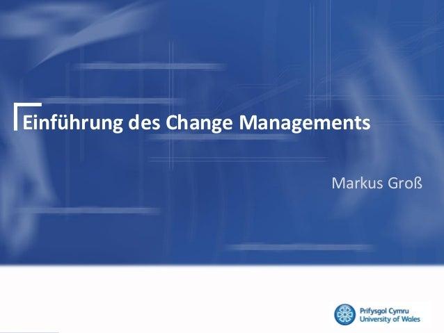 Einführung des Change ManagementsMarkus Groß
