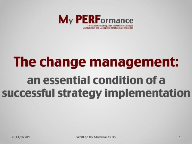 "The change management:! ! an essential condition of a successful strategy implementation"" 1""2013/07/01"" Written by Maxime ..."