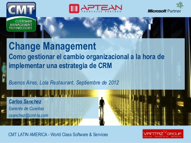 CMT LATIN AMERICA - World Class Software & Services Change Management Como gestionar el cambio organizacional a la hora de...