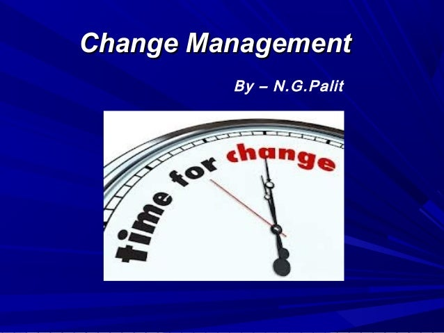 Change Management By – N.G.Palit