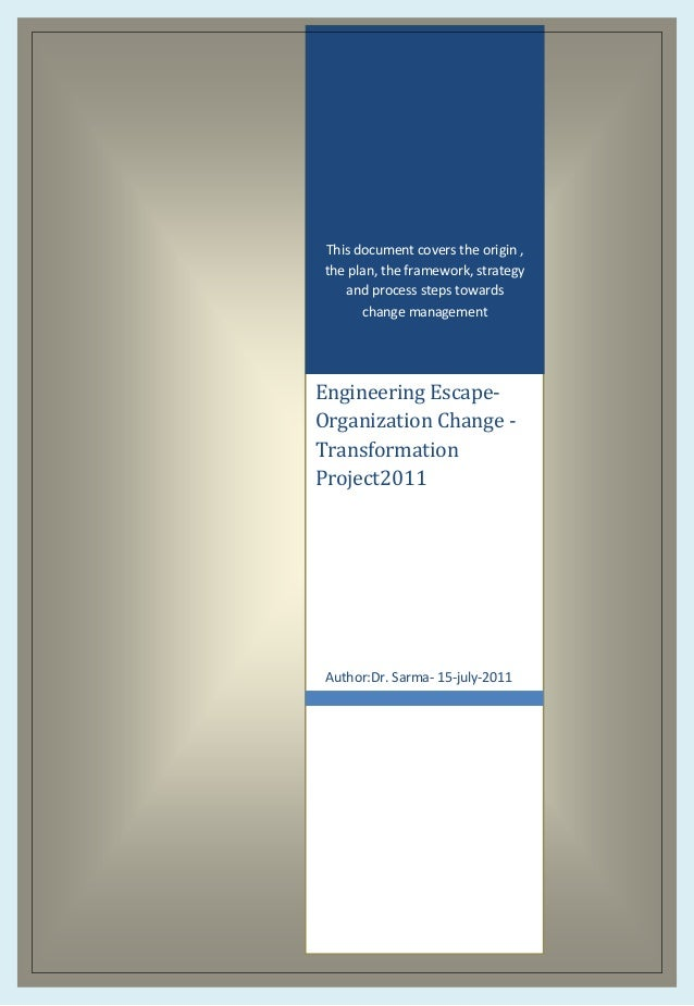 This document covers the origin , the plan, the framework, strategy and process steps towards change management  Engineeri...