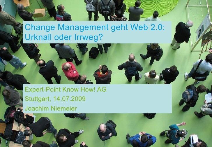 Change Management geht Web 2.0: Urknall oder Irrweg?     Expert-Point Know How! AG Stuttgart, 14.07.2009 Joachim Niemeier