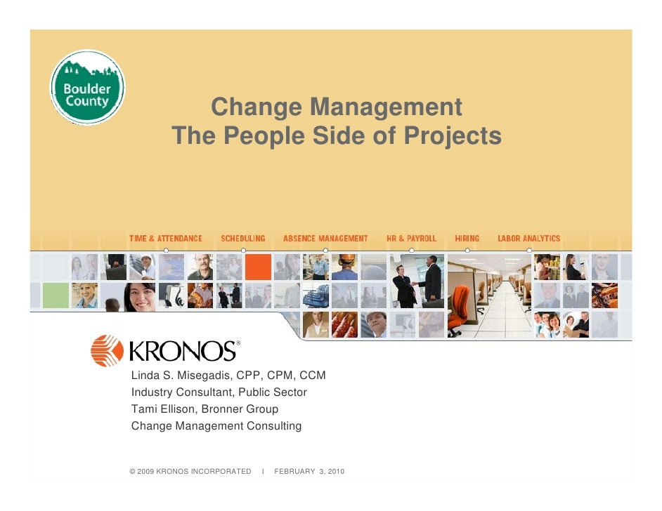 Change Management        The People Side of ProjectsLinda S. Misegadis, CPP, CPM, CCMIndustry Consultant, Public SectorTam...