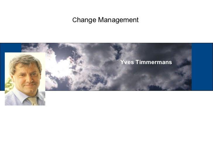 Change Management            Yves Timmermans