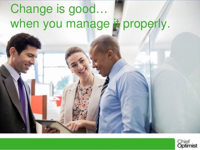 Change is good...when you manage it properly.