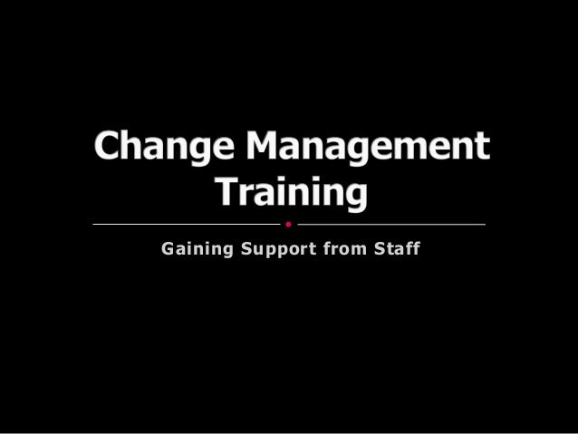Change Management Training – Gaining Support from Staff