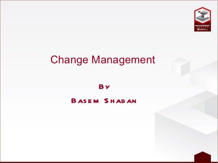 Change Management By Basem Shaban