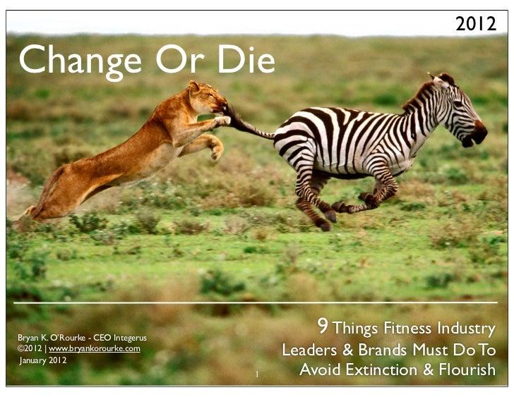 2012Change Or DieBryan K. O'Rourke - CEO Integerus                                            9 Things Fitness Industry©20...
