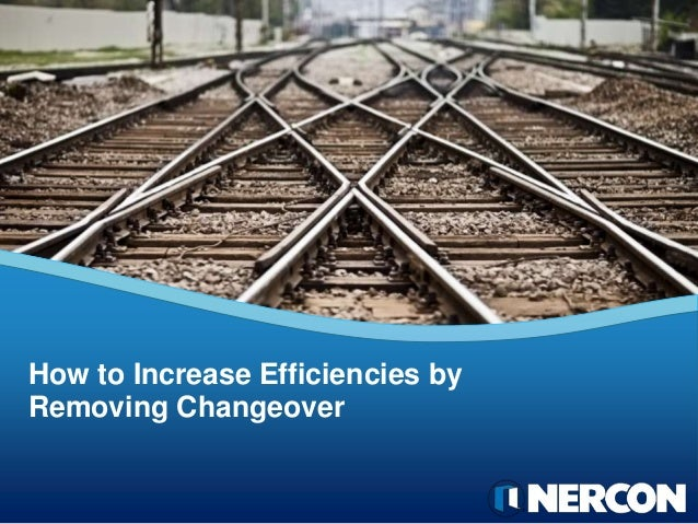 How to Increase Efficiencies byRemoving Changeover