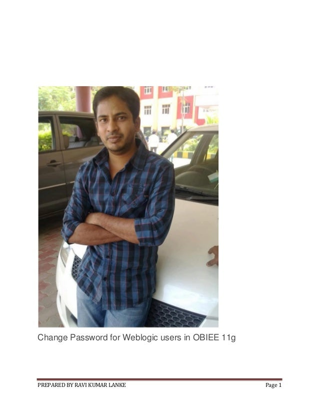 Change Password for Weblogic users in OBIEE 11g  PREPARED BY RAVI KUMAR LANKE  Page 1
