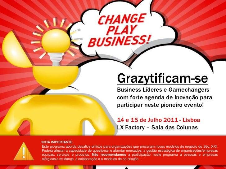 Grazytificam-seBusinessLíderes e Gamechangers com forte agenda de Inovação para participar neste pioneiro evento!<br />14 ...