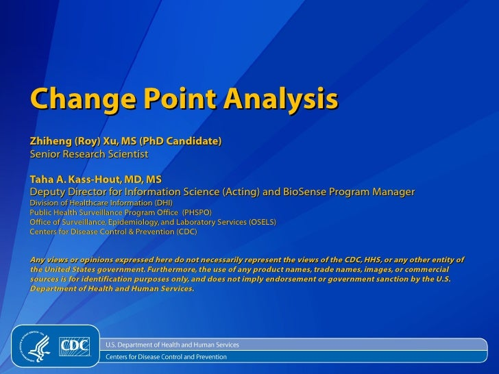 Change Point Analysis Zhiheng (Roy) Xu, MS (PhD Candidate) Senior Research Scientist Taha A. Kass-Hout, MD, MS Deputy Dire...