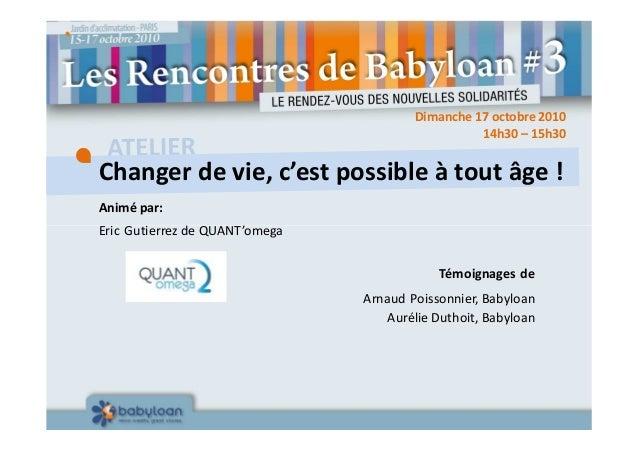 Animé par: Eric Gutierrez de QUANT'omega 14h30 – 15h30 Changer de vie, c'est possible à tout âge ! Dimanche 17 octobre 201...