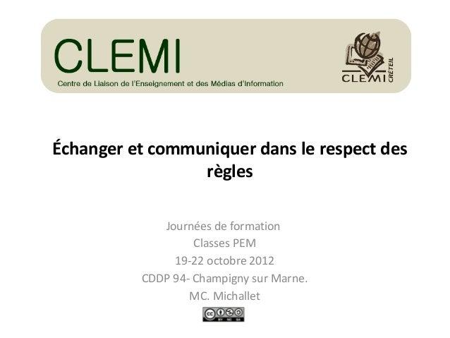 Échanger et communiquer dans le respect des règles Journées de formation Classes PEM 19-22 octobre 2012 CDDP 94- Champigny...