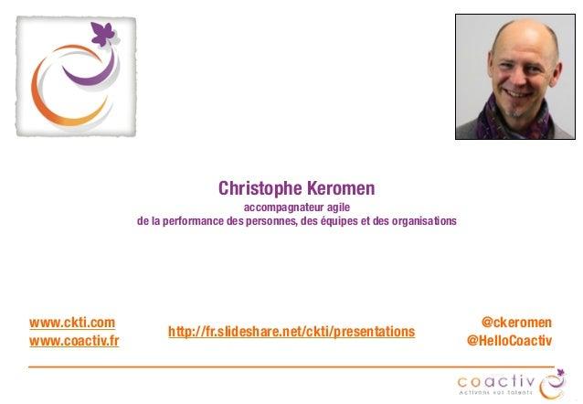 Christophe Keromen accompagnateur agile de la performance des personnes, des équipes et des organisations www.ckti.com ww...