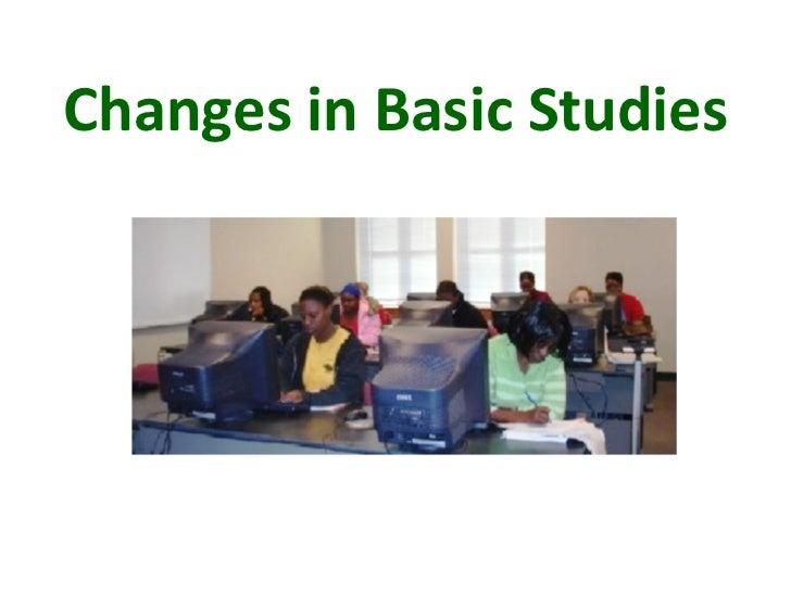 Changes in Basic Studies