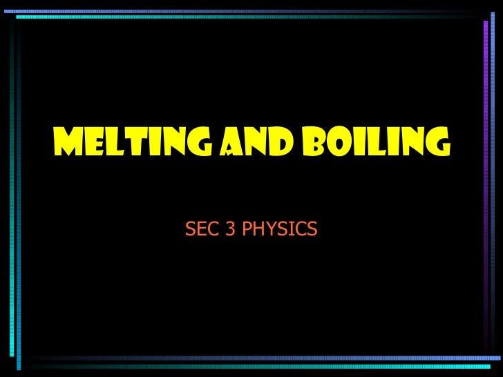 MELTING AND BOILING SEC 3 PHYSICS