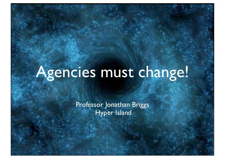 Agencies must change!     Professor Jonathan Briggs            Hyper Island
