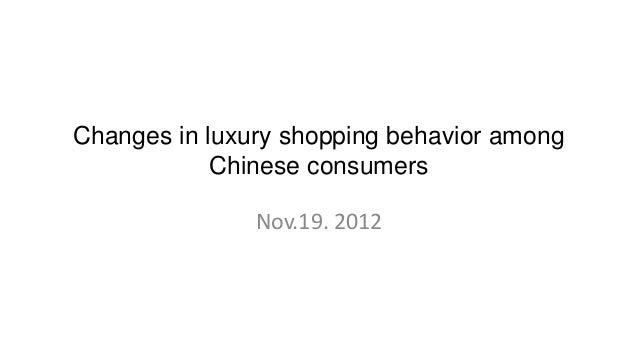 Changes in luxury shopping behavior among            Chinese consumers               Nov.19. 2012