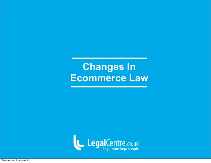 Changes In                         Ecommerce LawWednesday, 8 August 12