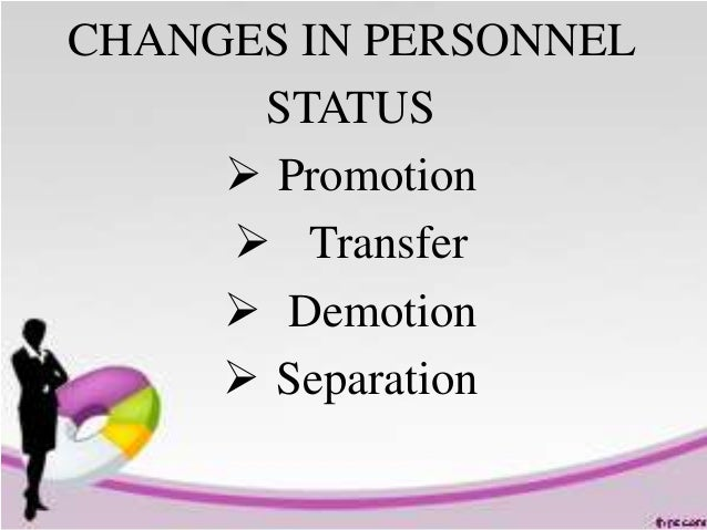 transfer promotion demotion separation A promotion occurs when an employee is promoted from one pay grade to a higher pay grade for example, the employee is promoted from an os1 position to an os2 position a demotion occurs when an employee requests a move or is moved to a lower pay grade a transfer occurs when an employee.