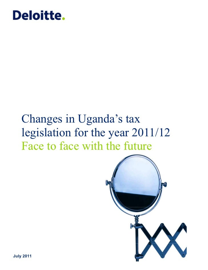 Changes in Uganda's tax    legislation for the year 2011/12    Face to face with the futureJuly 2011