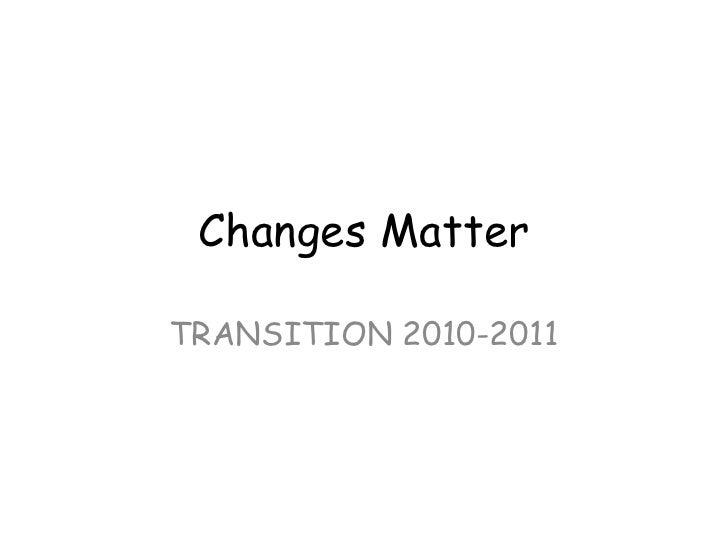 Changes MatterTRANSITION 2010-2011