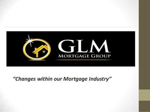 """""""Changes within our Mortgage Industry"""""""