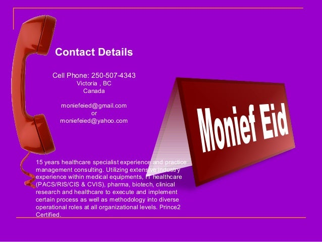 Contact Details Cell Phone: 250-507-4343 Victoria , BC Canada moniefeied@gmail.com or moniefeied@yahoo.com 15 years health...