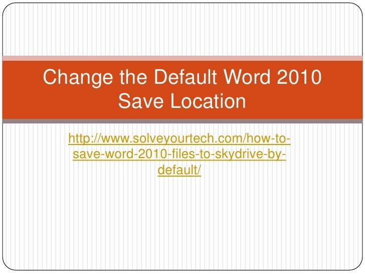 Change the Default Word 2010       Save Location  http://www.solveyourtech.com/how-to-   save-word-2010-files-to-skydrive-...