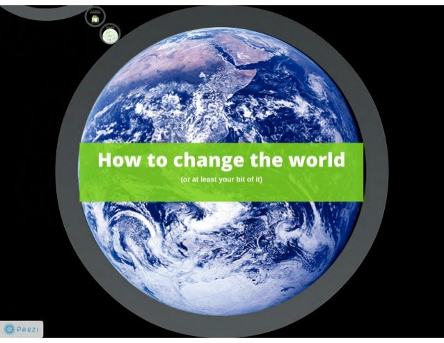 How to change the world (or at least your bit of it)
