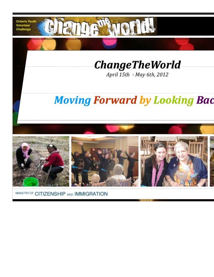 2012       ChangeTheWorld         April15th May6th,2012MovingForwardMovingForward by Looking Back