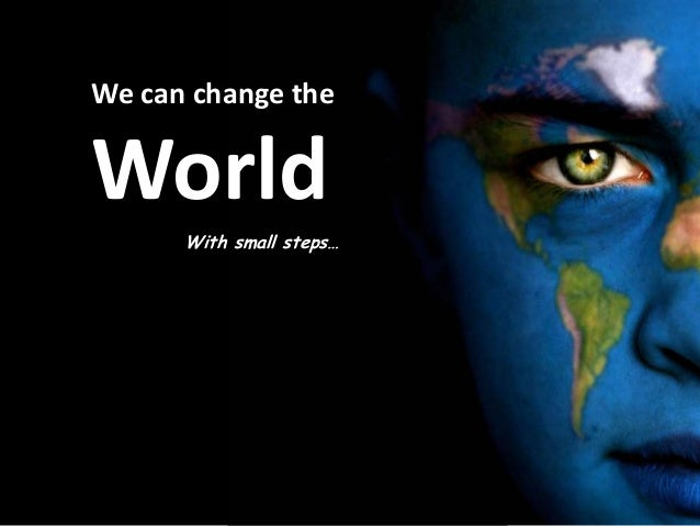 Change the World with small steps