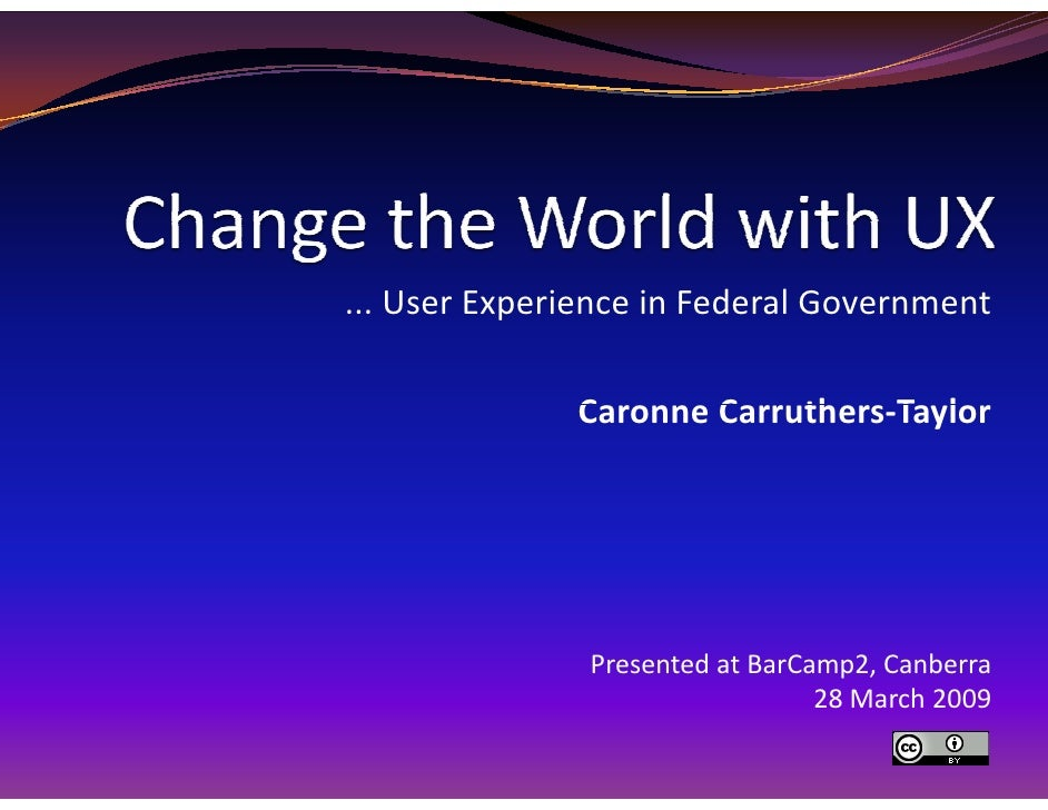 ... User Experience in Federal Government                Caronne Carruthers-Taylor                    Presented at BarCamp...