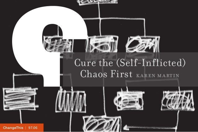 ChangeThis: Cure the (Self-inflicted) Chaos First