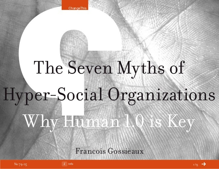 ChangeThis   The Seven Myths ofHyper-Social Organizations  Why Human 1.0 is Key                   Francois Gossieaux No 79...